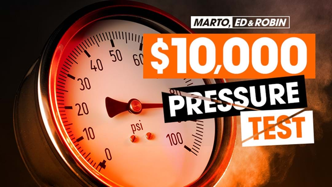 WIN $10,000 WITH MARTO, ED AND ROBIN'S PRESSURE TEST!