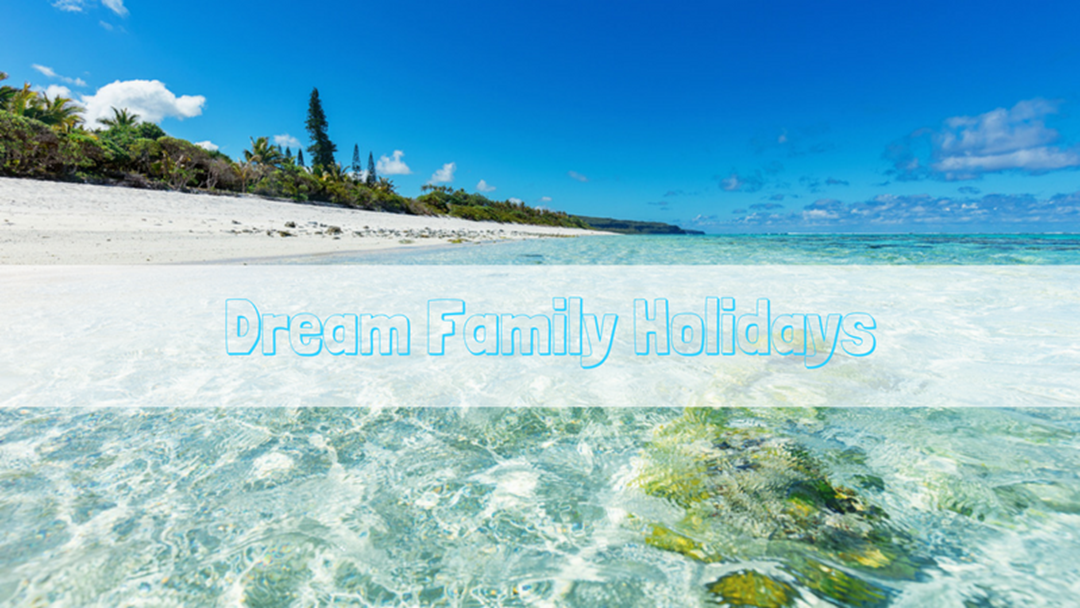 What's your dream family holiday?