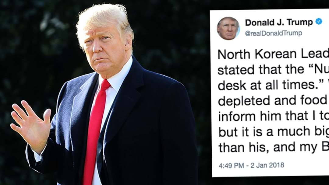 Donald Trump's Having A Go At Kim Jong-Un Over The Size Of His Nuclear Button