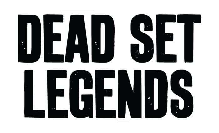 Dead Set Legends