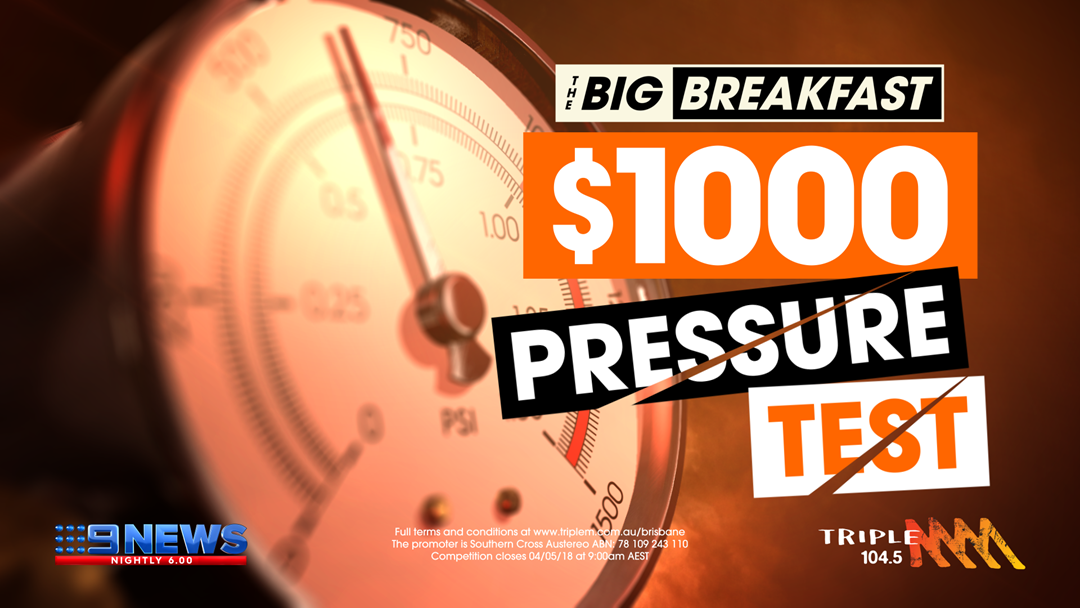 WIN $1000 WITH THE BIG BREAKFAST'S PRESSURE TEST!