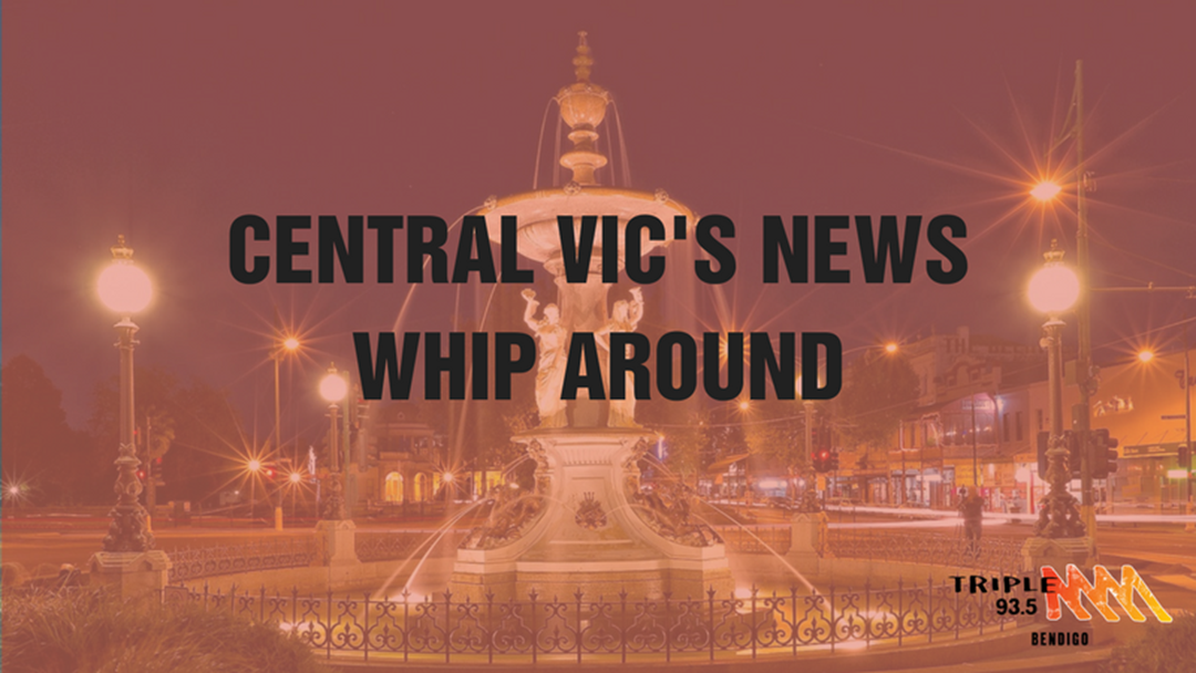 Central Victoria's News Whip Around - 30th May